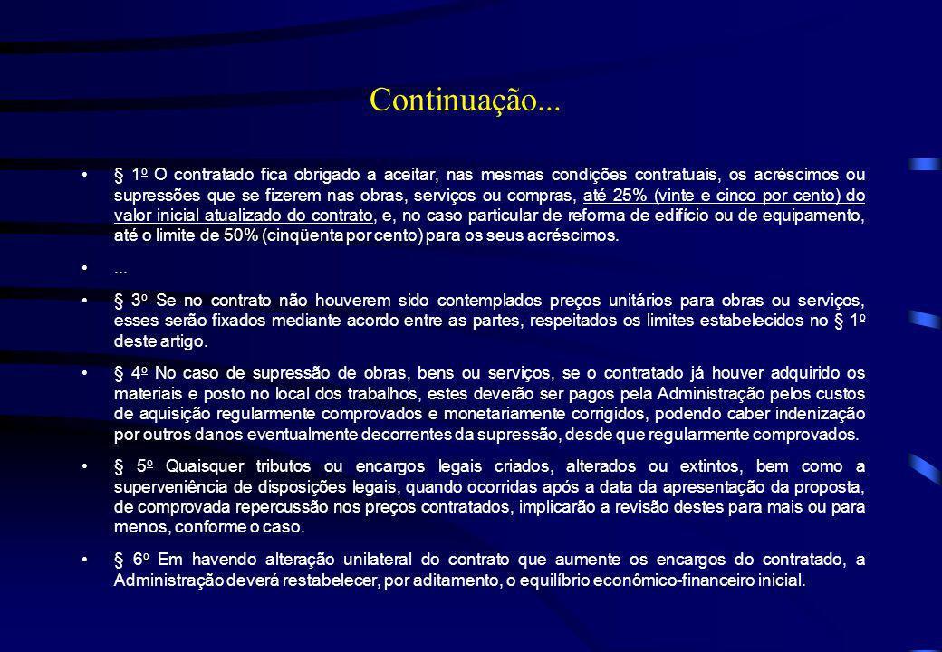 Continuação... § 1 o O contratado fica obrigado a aceitar, nas mesmas condições contratuais, os acréscimos ou supressões que se fizerem nas obras, ser