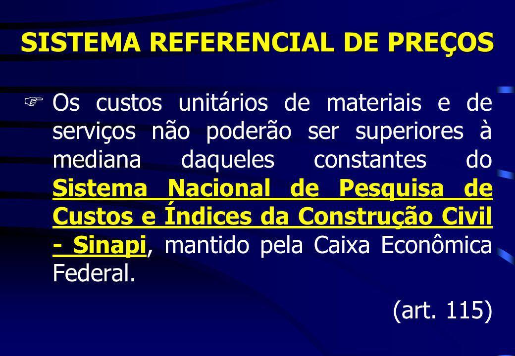 SISTEMA REFERENCIAL DE PREÇOS FOs custos unitários de materiais e de serviços não poderão ser superiores à mediana daqueles constantes do Sistema Naci
