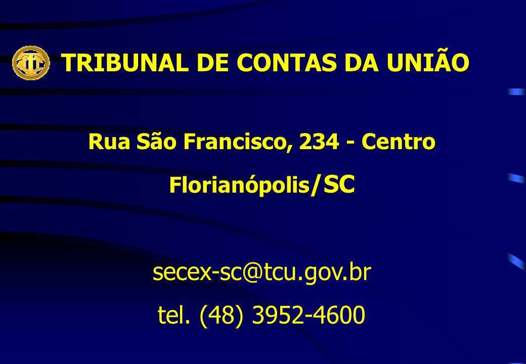 TRIBUNAL DE CONTAS DA UNIÃO TRIBUNAL DE CONTAS DA UNIÃO Rua São Francisco, 234 - Centro Florianópolis /SC secex-sc@tcu.gov.br tel. (48) 3952-4600
