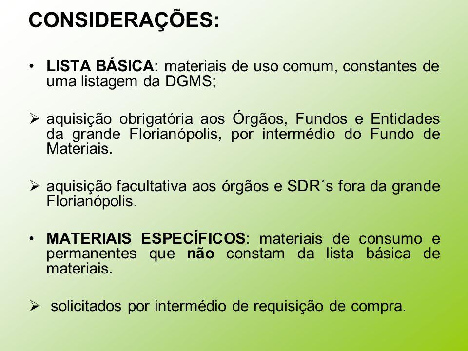 CONSIDERAÇÕES: LISTA BÁSICA: materiais de uso comum, constantes de uma listagem da DGMS; aquisição obrigatória aos Órgãos, Fundos e Entidades da grand