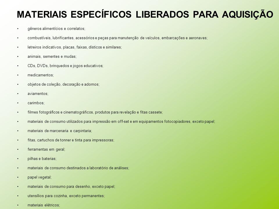 MATERIAIS ESPECÍFICOS LIBERADOS PARA AQUISIÇÃO gêneros alimentícios e correlatos; combustíveis, lubrificantes, acessórios e peças para manutenção de v