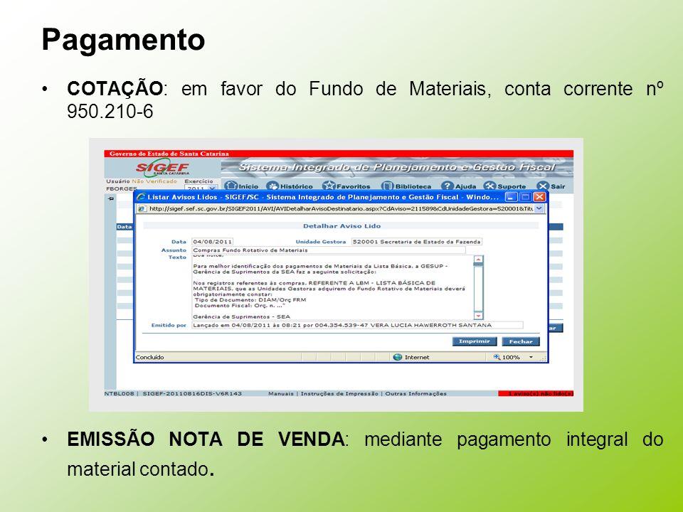Pagamento COTAÇÃO: em favor do Fundo de Materiais, conta corrente nº 950.210-6 EMISSÃO NOTA DE VENDA: mediante pagamento integral do material contado.