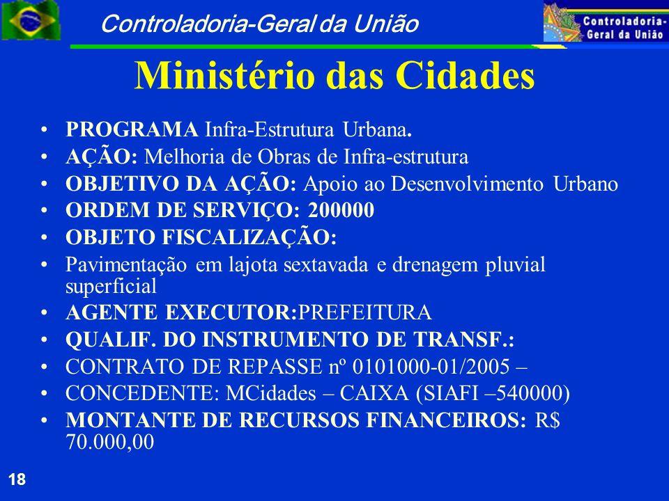 Controladoria-Geral da União 18 Ministério das Cidades PROGRAMA Infra-Estrutura Urbana. AÇÃO: Melhoria de Obras de Infra-estrutura OBJETIVO DA AÇÃO: A