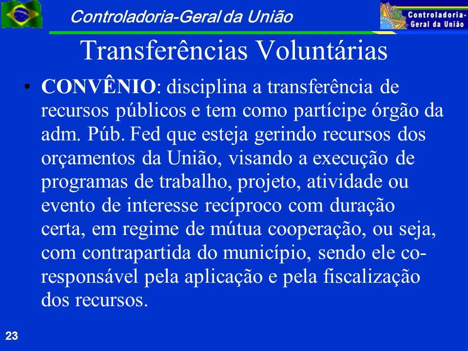 Controladoria-Geral da União 23 Transferências Voluntárias CONVÊNIO: disciplina a transferência de recursos públicos e tem como partícipe órgão da adm