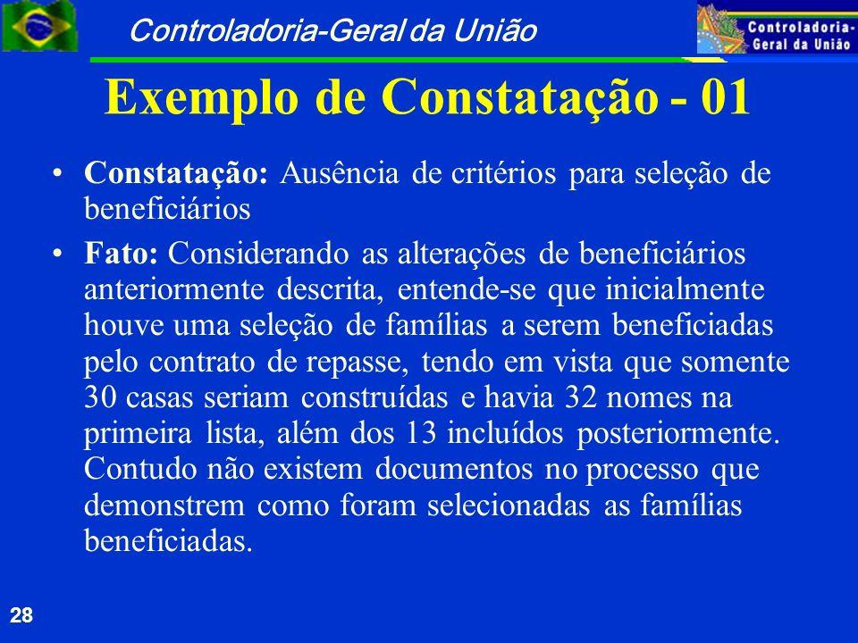 Controladoria-Geral da União 28 Exemplo de Constatação - 01 Constatação: Ausência de critérios para seleção de beneficiários Fato: Considerando as alt