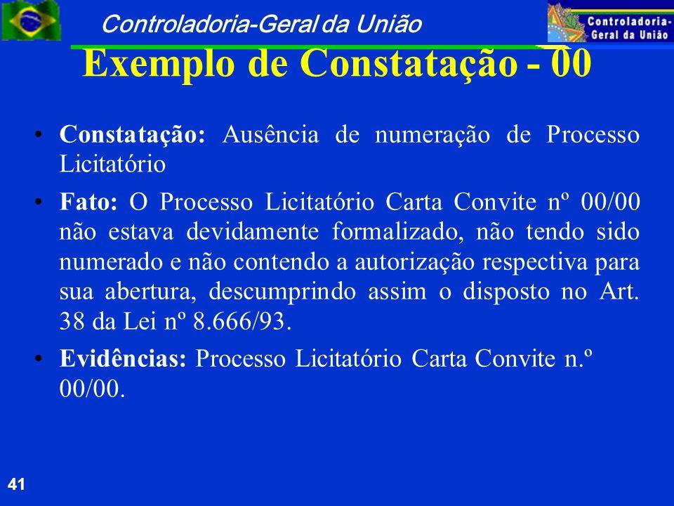 Controladoria-Geral da União 41 Exemplo de Constatação - 00 Constatação: Ausência de numeração de Processo Licitatório Fato: O Processo Licitatório Ca
