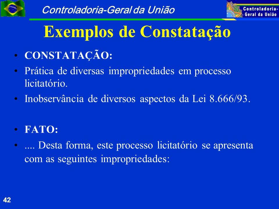 Controladoria-Geral da União 42 Exemplos de Constatação CONSTATAÇÃO: Prática de diversas impropriedades em processo licitatório. Inobservância de dive