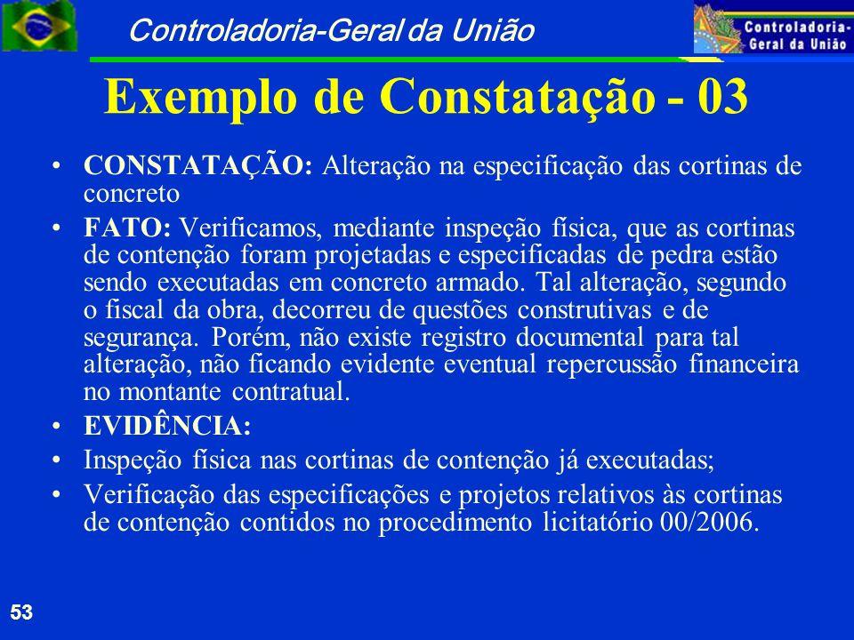Controladoria-Geral da União 53 Exemplo de Constatação - 03 CONSTATAÇÃO: Alteração na especificação das cortinas de concreto FATO: Verificamos, median
