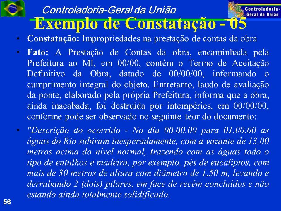 Controladoria-Geral da União 56 Exemplo de Constatação - 05 Constatação: Impropriedades na prestação de contas da obra Fato: A Prestação de Contas da
