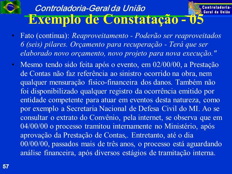 Controladoria-Geral da União 57 Exemplo de Constatação - 05 Fato (continua): Reaproveitamento - Poderão ser reaproveitados 6 (seis) pilares. Orçamento