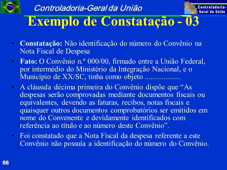 Controladoria-Geral da União 66 Exemplo de Constatação - 03 Constatação: Não identificação do número do Convênio na Nota Fiscal de Despesa Fato: O Con