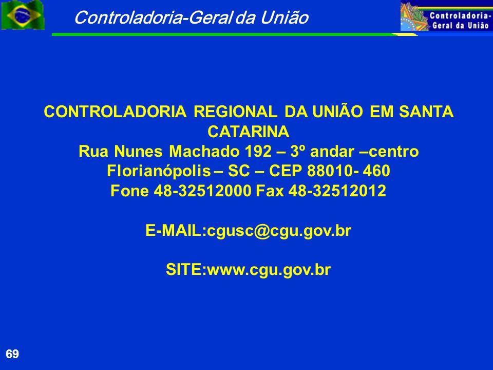 Controladoria-Geral da União 69 CONTROLADORIA REGIONAL DA UNIÃO EM SANTA CATARINA Rua Nunes Machado 192 – 3º andar –centro Florianópolis – SC – CEP 88
