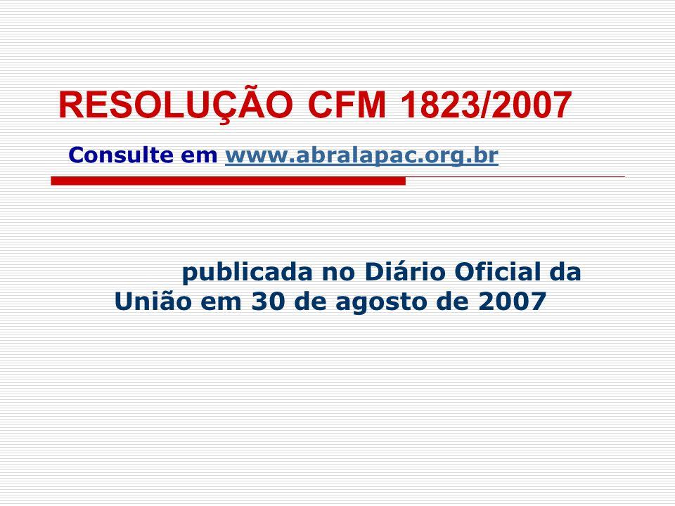 RESOLUÇÃO CFM 1823/2007 Consulte em www.abralapac.org.br publicada no Diário Oficial da União em 30 de agosto de 2007