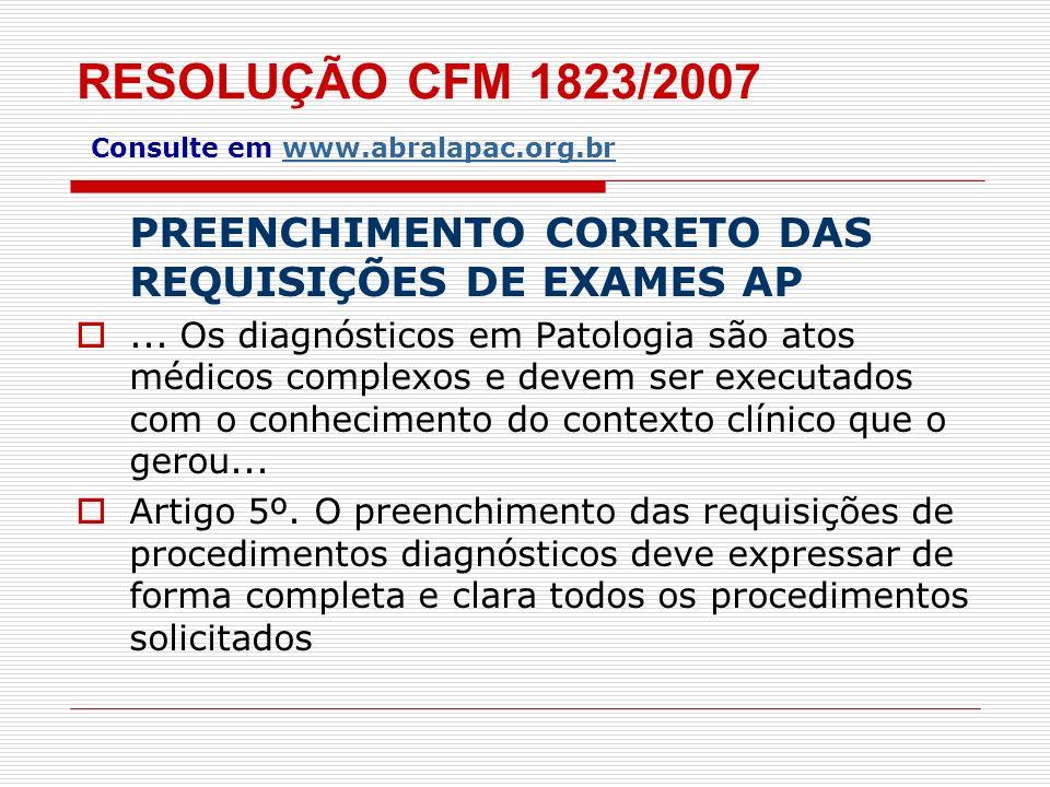 RESOLUÇÃO CFM 1823/2007 Consulte em www.abralapac.org.br PREENCHIMENTO CORRETO DAS REQUISIÇÕES DE EXAMES AP... Os diagnósticos em Patologia são atos m