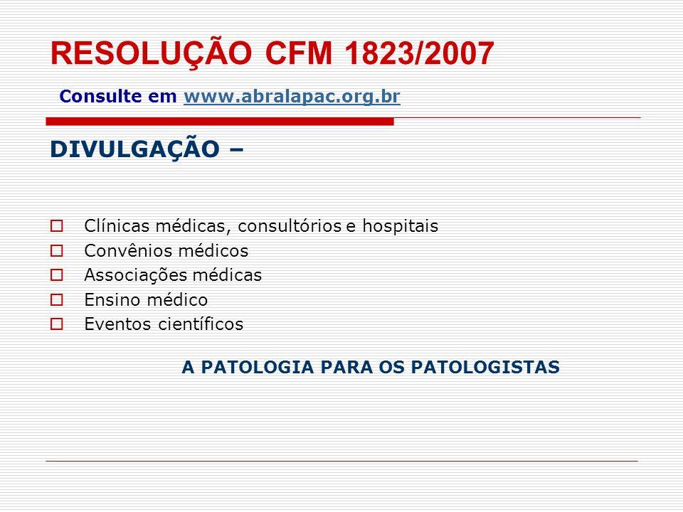RESOLUÇÃO CFM 1823/2007 Consulte em www.abralapac.org.br DIVULGAÇÃO – Clínicas médicas, consultórios e hospitais Convênios médicos Associações médicas