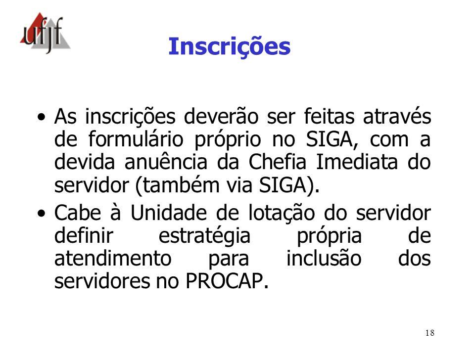 18 Inscrições As inscrições deverão ser feitas através de formulário próprio no SIGA, com a devida anuência da Chefia Imediata do servidor (também via
