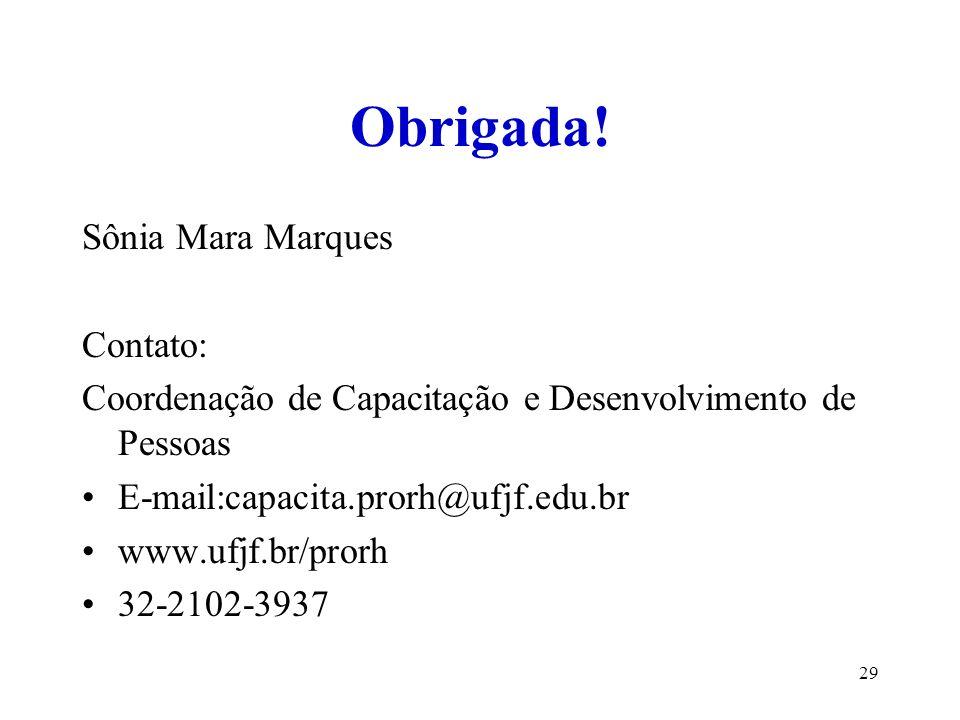 29 Obrigada! Sônia Mara Marques Contato: Coordenação de Capacitação e Desenvolvimento de Pessoas E-mail:capacita.prorh@ufjf.edu.br www.ufjf.br/prorh 3