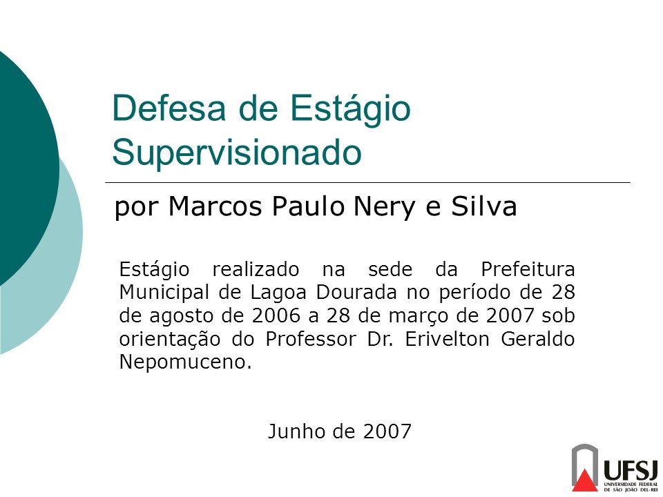Defesa de Estágio Supervisionado por Marcos Paulo Nery e Silva Estágio realizado na sede da Prefeitura Municipal de Lagoa Dourada no período de 28 de