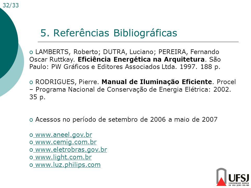 5. Referências Bibliográficas 32/33 o LAMBERTS, Roberto; DUTRA, Luciano; PEREIRA, Fernando Oscar Ruttkay. Eficiência Energética na Arquitetura. São Pa