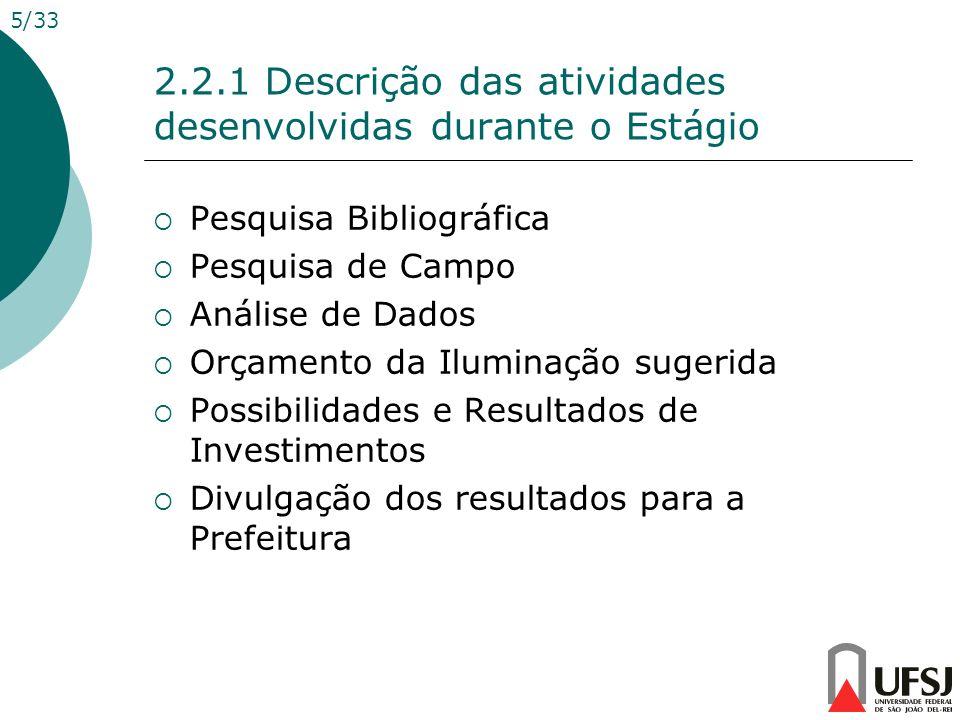 Pesquisa Bibliográfica Pesquisa de Campo Análise de Dados Orçamento da Iluminação sugerida Possibilidades e Resultados de Investimentos Divulgação dos