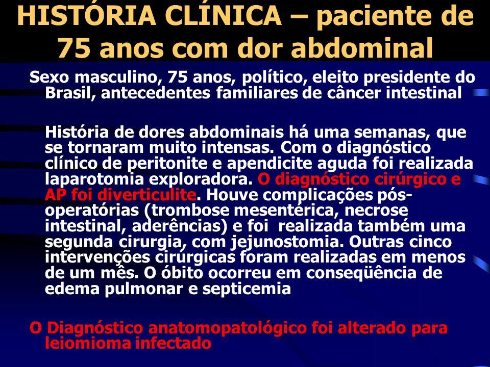 HISTÓRIA CLÍNICA – paciente de 75 anos com dor abdominal Sexo masculino, 75 anos, político, eleito presidente do Brasil, antecedentes familiares de câ