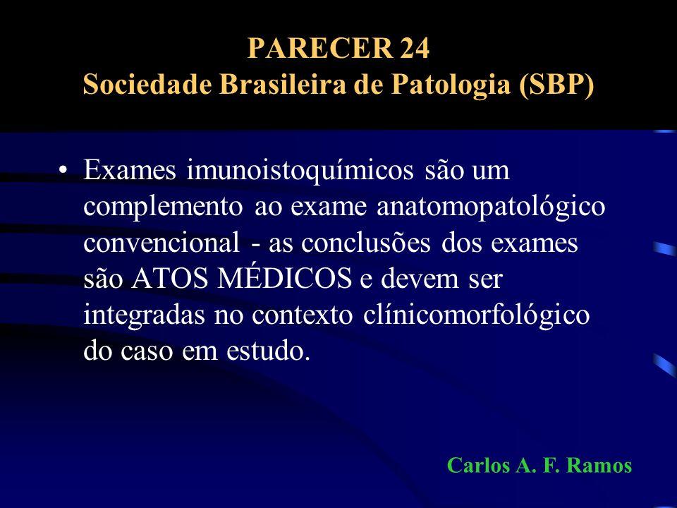 PARECER 24 Sociedade Brasileira de Patologia (SBP) Exames imunoistoquímicos são um complemento ao exame anatomopatológico convencional - as conclusões