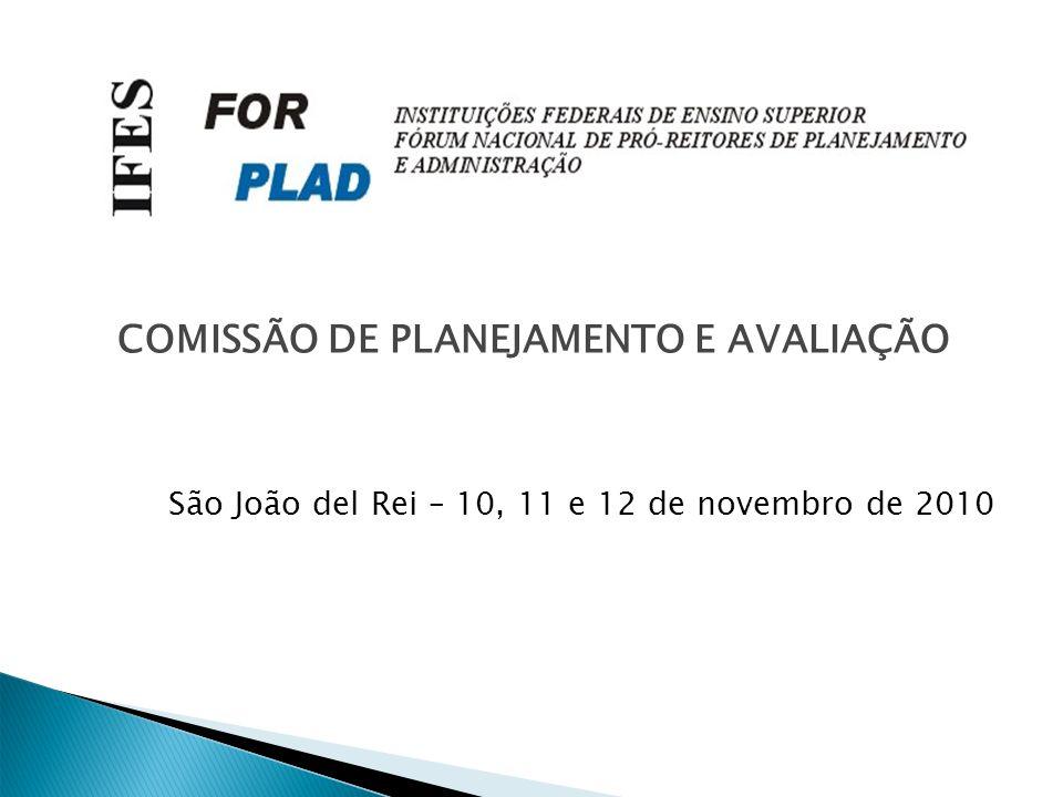 COMISSÃO DE PLANEJAMENTO E AVALIAÇÃO São João del Rei – 10, 11 e 12 de novembro de 2010