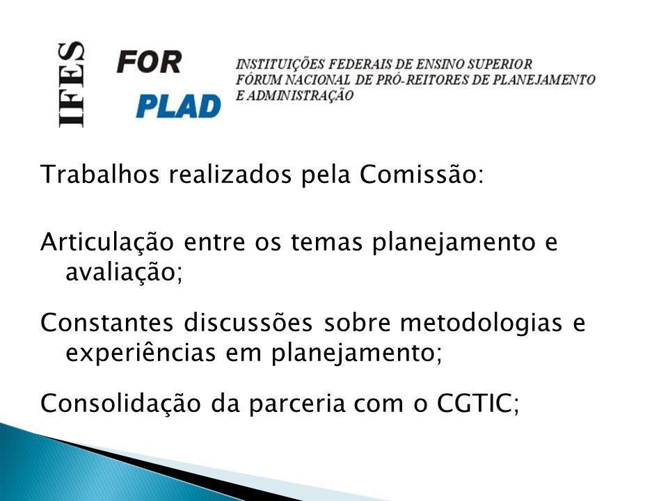 Trabalhos realizados pela Comissão: Articulação entre os temas planejamento e avaliação; Constantes discussões sobre metodologias e experiências em planejamento; Consolidação da parceria com o CGTIC;