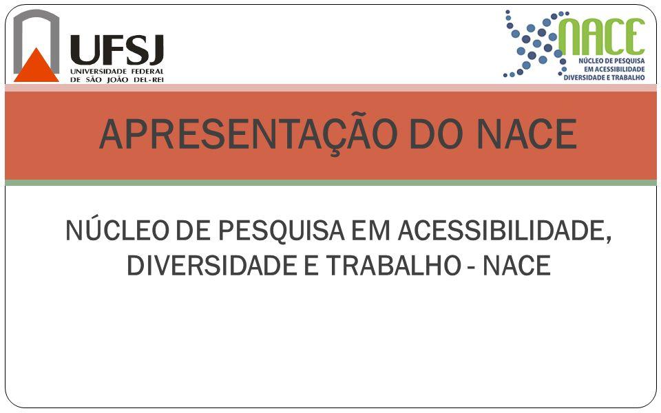 APRESENTAÇÃO DO NACE NÚCLEO DE PESQUISA EM ACESSIBILIDADE, DIVERSIDADE E TRABALHO - NACE