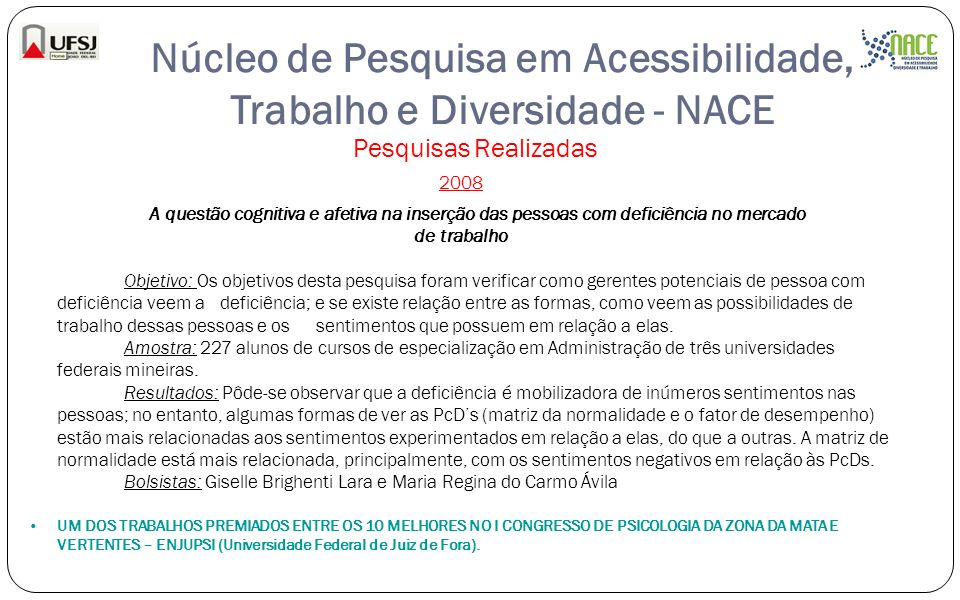 Núcleo de Pesquisa em Acessibilidade, Trabalho e Diversidade - NACE Pesquisas Realizadas 2008 A questão cognitiva e afetiva na inserção das pessoas co