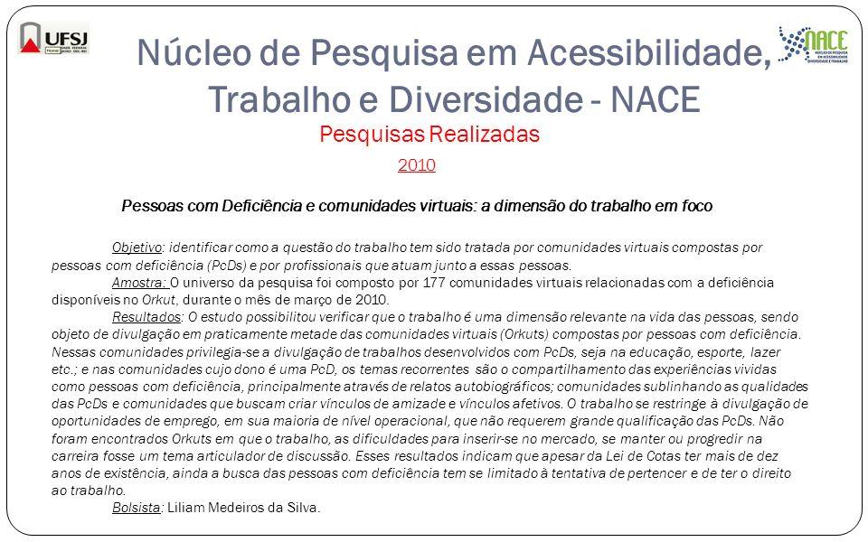 Núcleo de Pesquisa em Acessibilidade, Trabalho e Diversidade - NACE Pesquisas Realizadas 2010 Pessoas com Deficiência e comunidades virtuais: a dimens