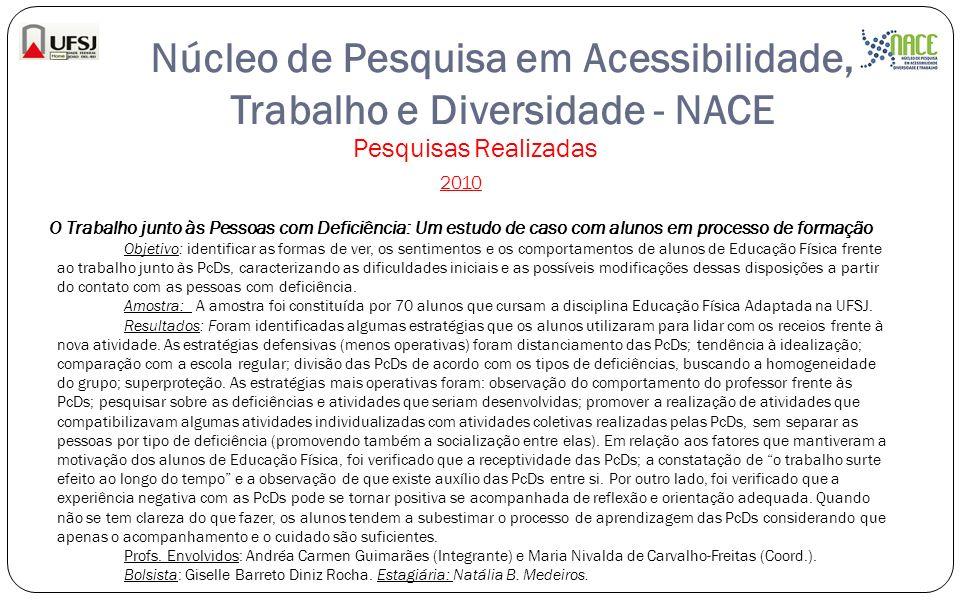 Núcleo de Pesquisa em Acessibilidade, Trabalho e Diversidade - NACE Pesquisas Realizadas 2010 O Trabalho junto às Pessoas com Deficiência: Um estudo d