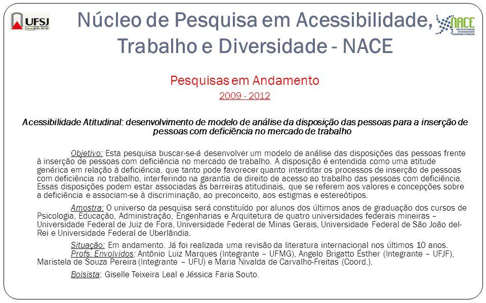 Núcleo de Pesquisa em Acessibilidade, Trabalho e Diversidade - NACE Pesquisas em Andamento 2009 - 2012 Acessibilidade Atitudinal: desenvolvimento de m