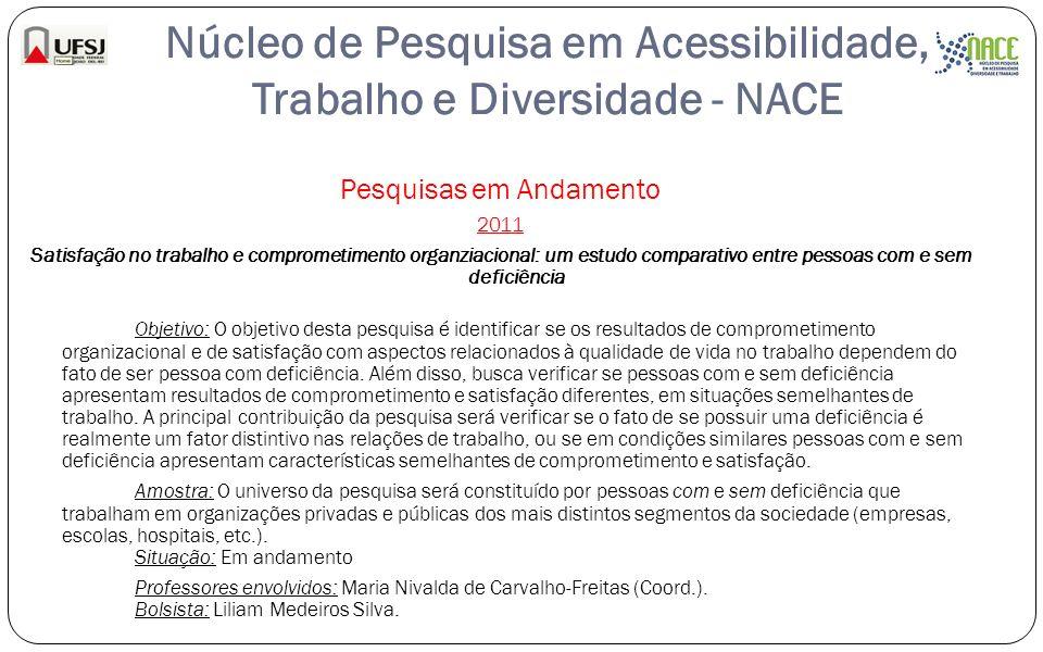 Núcleo de Pesquisa em Acessibilidade, Trabalho e Diversidade - NACE Pesquisas em Andamento 2011 Satisfação no trabalho e comprometimento organziaciona