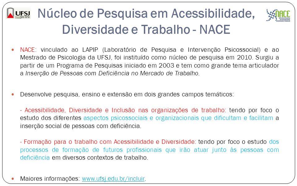 Núcleo de Pesquisa em Acessibilidade, Diversidade e Trabalho - NACE NACE: vinculado ao LAPIP (Laboratório de Pesquisa e Intervenção Psicossocial) e ao
