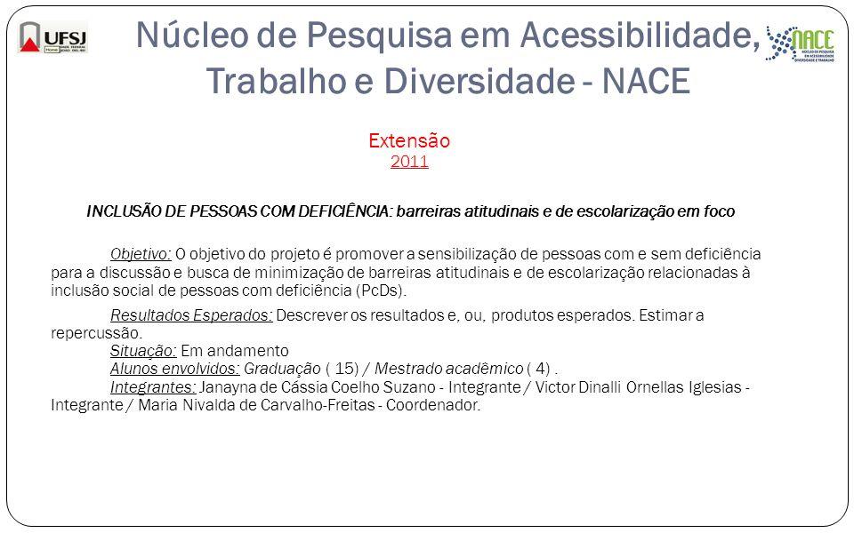Núcleo de Pesquisa em Acessibilidade, Trabalho e Diversidade - NACE Extensão 2011 INCLUSÃO DE PESSOAS COM DEFICIÊNCIA: barreiras atitudinais e de esco