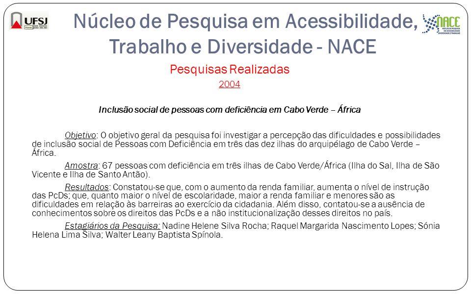 Núcleo de Pesquisa em Acessibilidade, Trabalho e Diversidade - NACE Pesquisas Realizadas 2004 Inclusão social de pessoas com deficiência em Cabo Verde