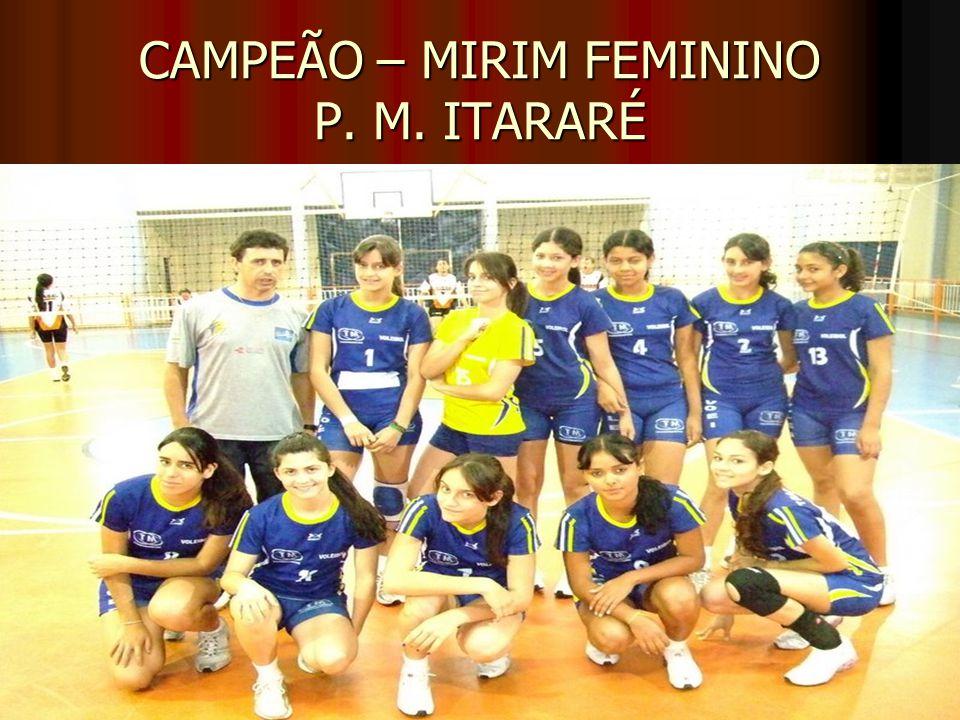 CAMPEÃO – MIRIM FEMININO P. M. ITARARÉ