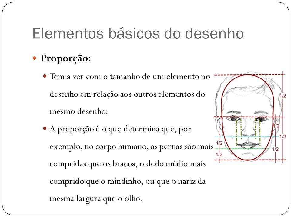 Elementos básicos do desenho Proporção: Tem a ver com o tamanho de um elemento no desenho em relação aos outros elementos do mesmo desenho. A proporçã