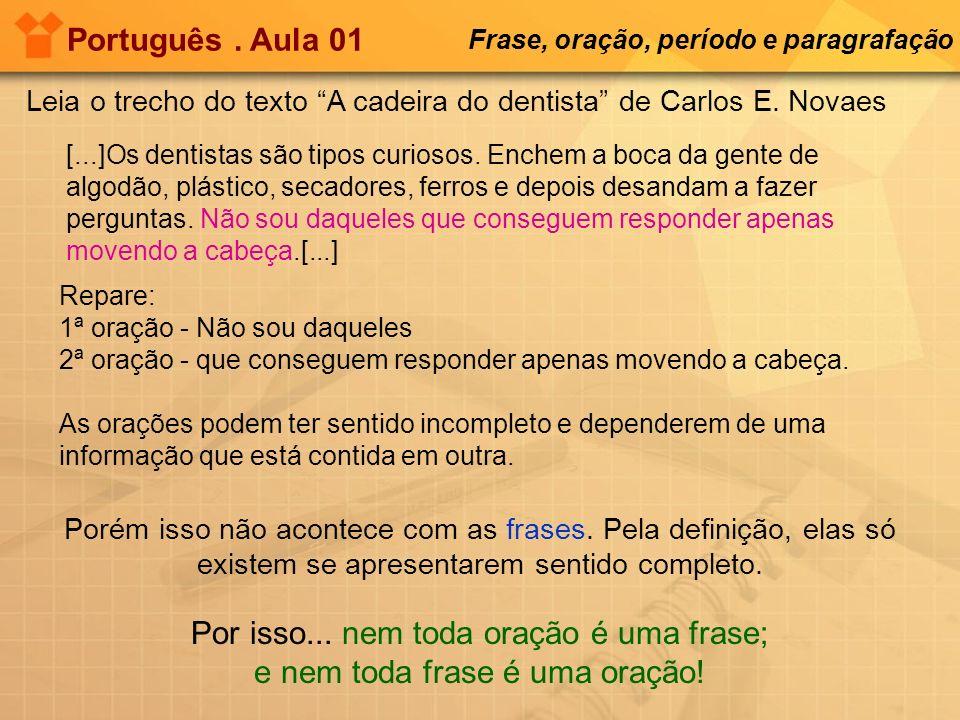 Português. Aula 01 Frase, oração, período e paragrafação [...]Os dentistas são tipos curiosos. Enchem a boca da gente de algodão, plástico, secadores,