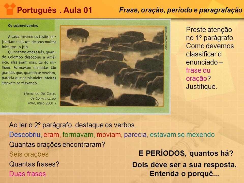 Preste atenção no 1º parágrafo. Como devemos classificar o enunciado – frase ou oração? Justifique. Português. Aula 01 Frase, oração, período e paragr
