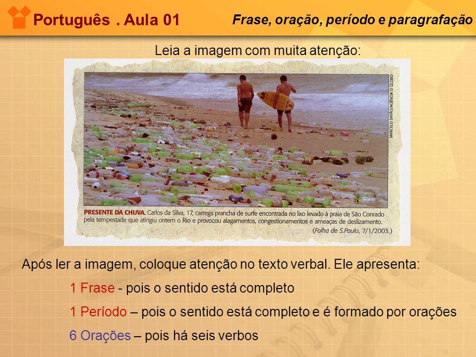 Português. Aula 01 Frase, oração, período e paragrafação Leia a imagem com muita atenção: Após ler a imagem, coloque atenção no texto verbal. Ele apre