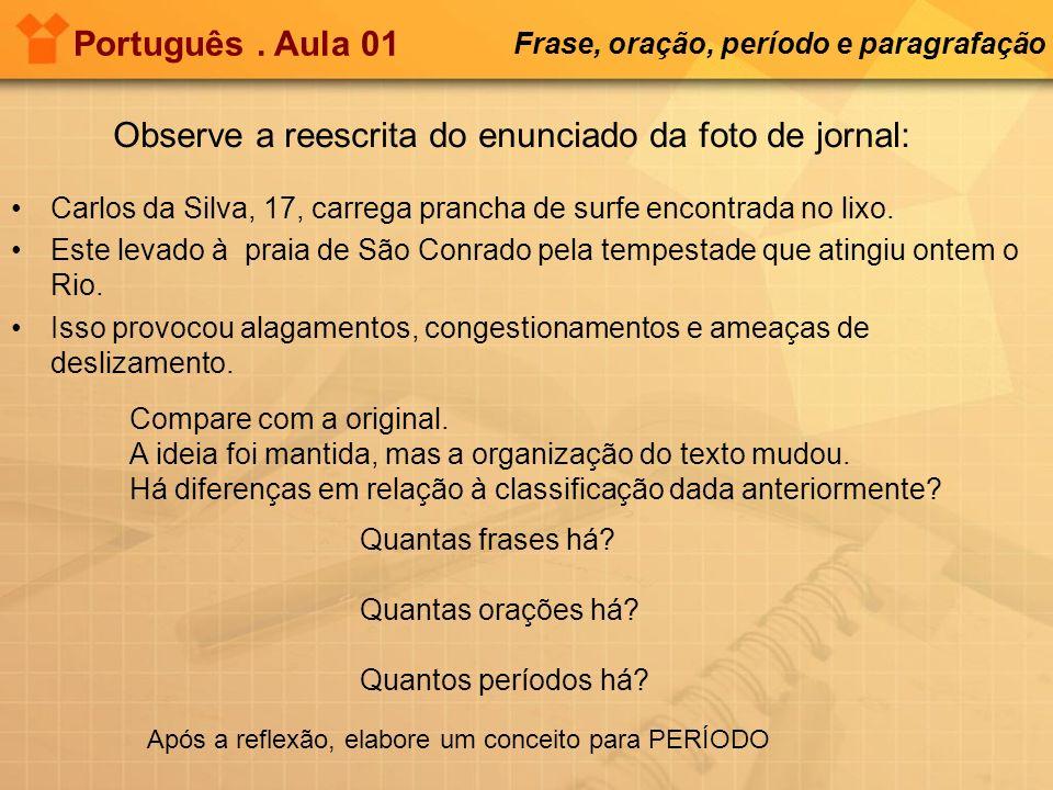 Observe a reescrita do enunciado da foto de jornal: Carlos da Silva, 17, carrega prancha de surfe encontrada no lixo. Este levado à praia de São Conra
