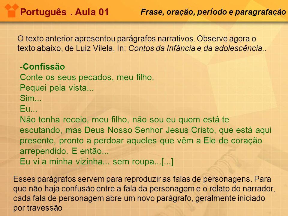 O texto anterior apresentou parágrafos narrativos. Observe agora o texto abaixo, de Luiz Vilela, In: Contos da Infância e da adolescência.. Esses pará
