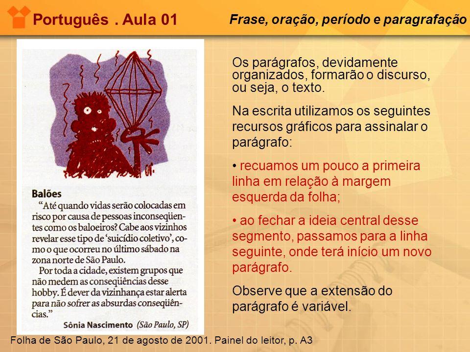 Português. Aula 01 Frase, oração, período e paragrafação Folha de São Paulo, 21 de agosto de 2001. Painel do leitor, p. A3 Os parágrafos, devidamente