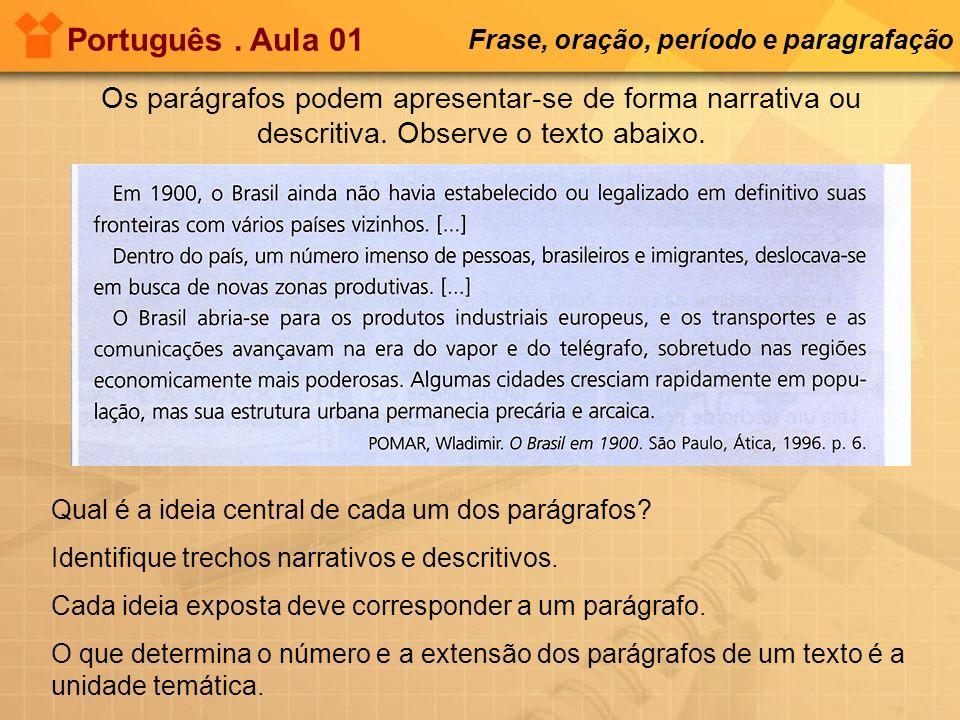 Os parágrafos podem apresentar-se de forma narrativa ou descritiva. Observe o texto abaixo. Português. Aula 01 Frase, oração, período e paragrafação Q