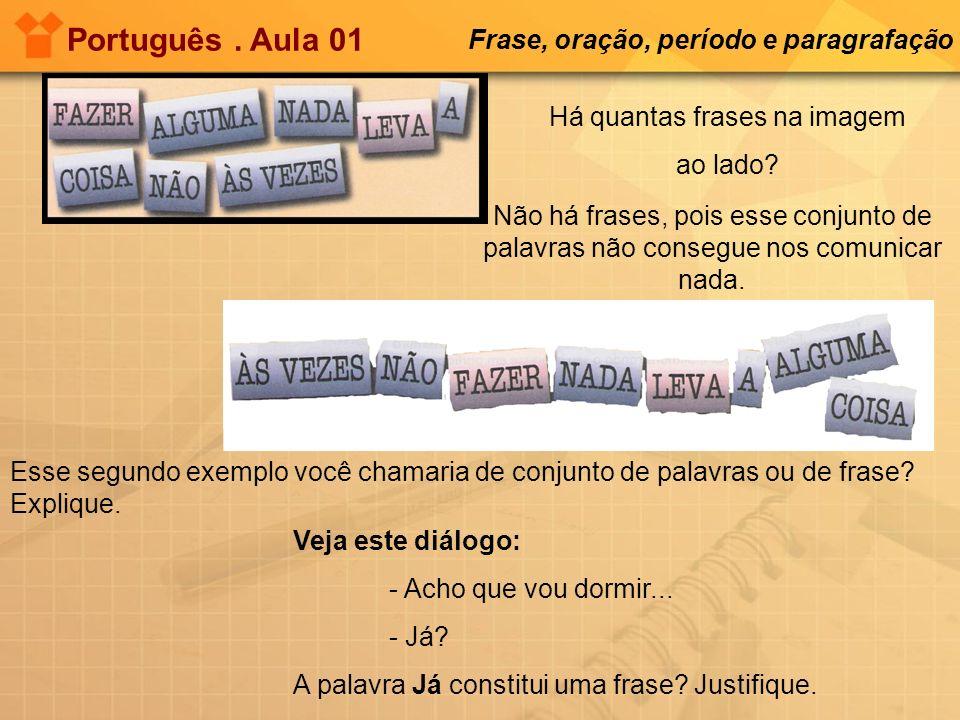 Português. Aula 01 Frase, oração, período e paragrafação Há quantas frases na imagem ao lado? Não há frases, pois esse conjunto de palavras não conseg