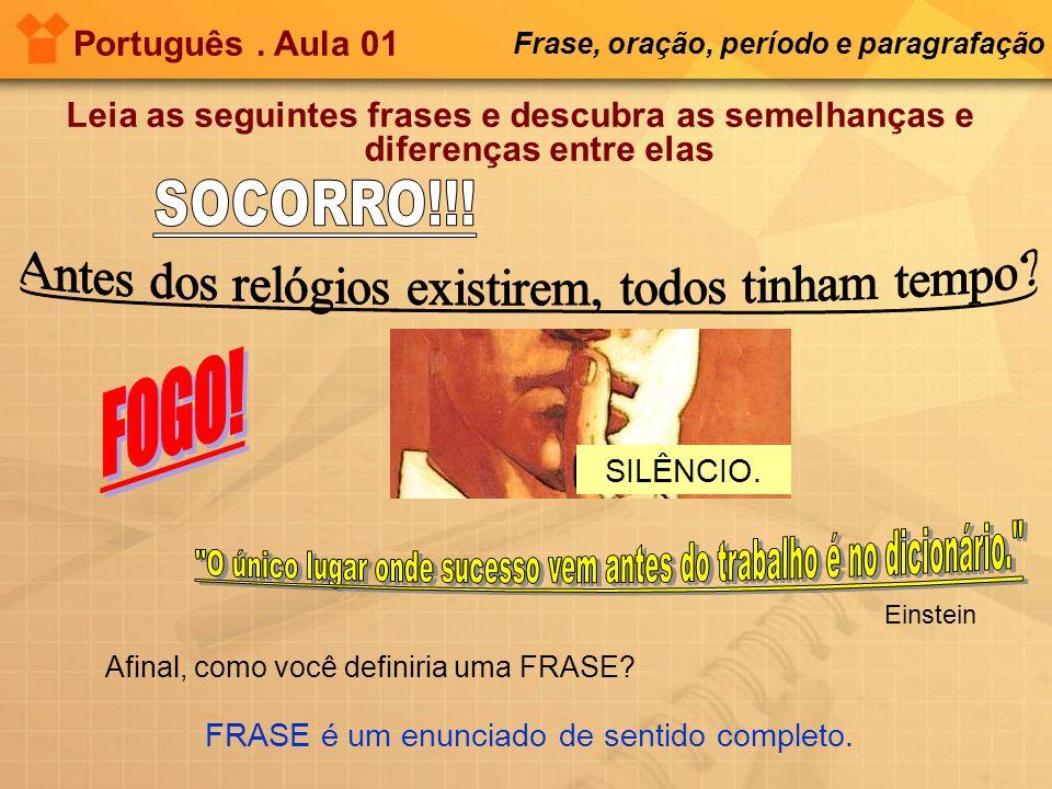 Português. Aula 01 Frase, oração, período e paragrafação Leia as seguintes frases e descubra as semelhanças e diferenças entre elas SILÊNCIO. Einstein