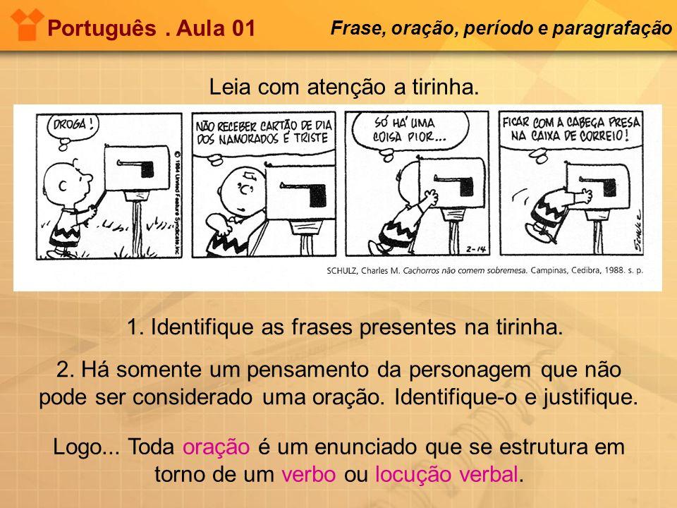 1. Identifique as frases presentes na tirinha. Português. Aula 01 Frase, oração, período e paragrafação 2. Há somente um pensamento da personagem que