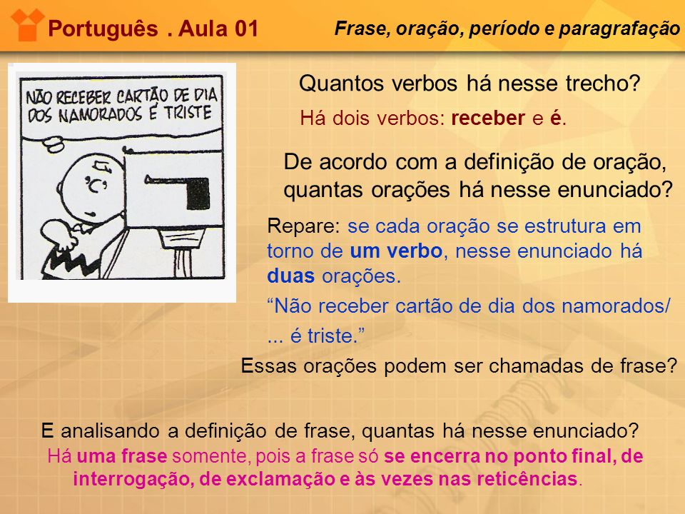 Quantos verbos há nesse trecho? Português. Aula 01 Frase, oração, período e paragrafação De acordo com a definição de oração, quantas orações há nesse